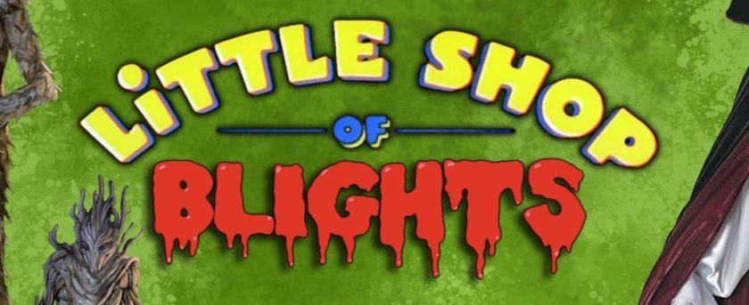 Little Shop of Horrors: Starring Blights