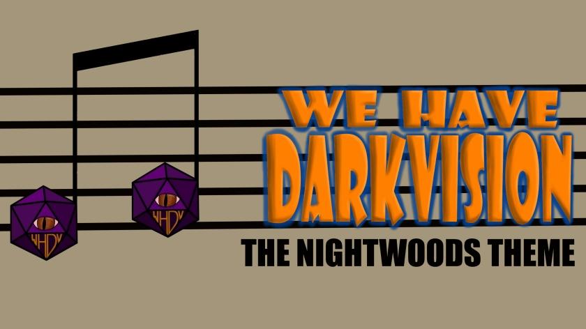 Nightwoods Theme- We Have Darkvision
